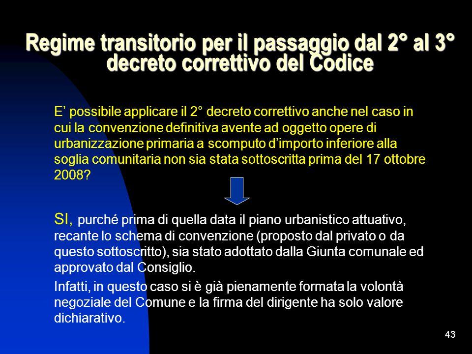 43 Regime transitorio per il passaggio dal 2° al 3° decreto correttivo del Codice E possibile applicare il 2° decreto correttivo anche nel caso in cui