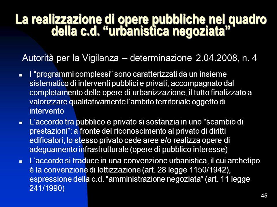 45 La realizzazione di opere pubbliche nel quadro della c.d. urbanistica negoziata Autorità per la Vigilanza – determinazione 2.04.2008, n. 4 I progra