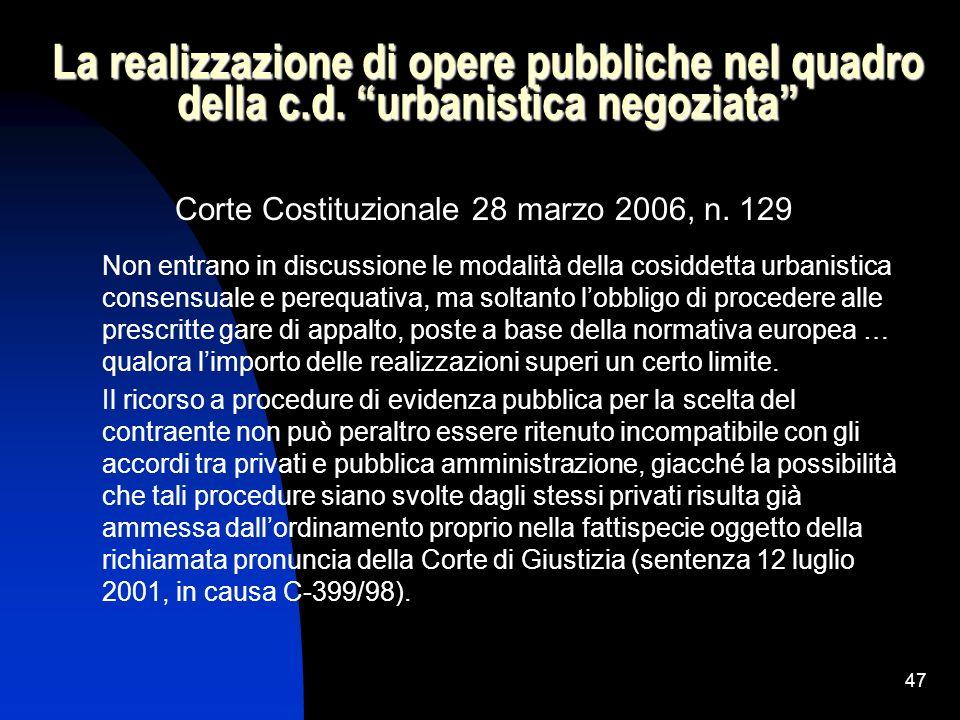 47 La realizzazione di opere pubbliche nel quadro della c.d. urbanistica negoziata Corte Costituzionale 28 marzo 2006, n. 129 Non entrano in discussio