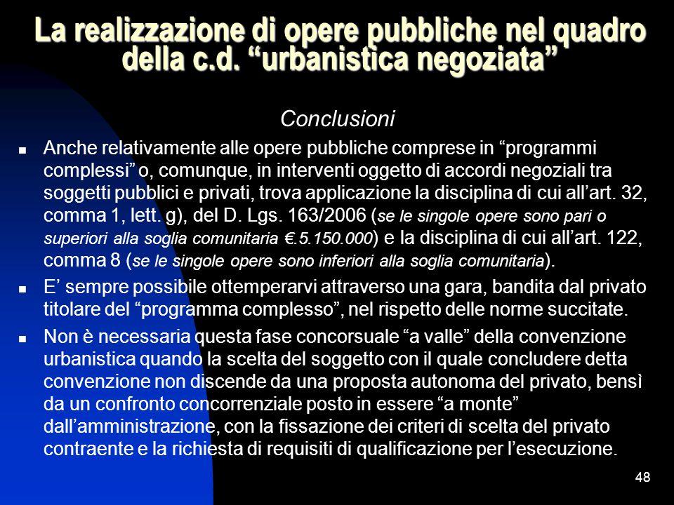 48 La realizzazione di opere pubbliche nel quadro della c.d. urbanistica negoziata Conclusioni Anche relativamente alle opere pubbliche comprese in pr