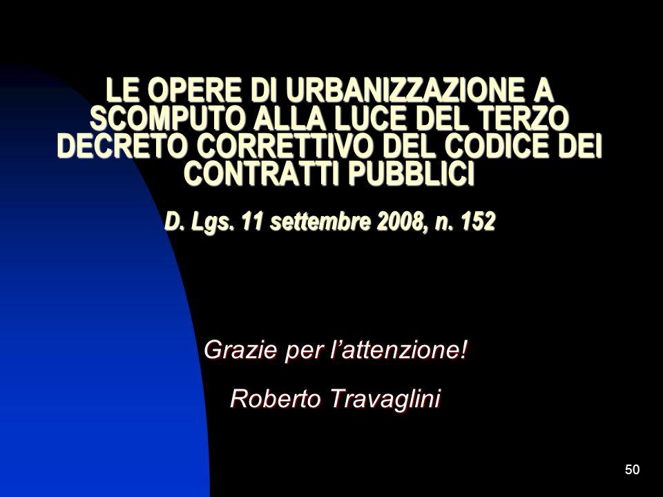 50 LE OPERE DI URBANIZZAZIONE A SCOMPUTO ALLA LUCE DEL TERZO DECRETO CORRETTIVO DEL CODICE DEI CONTRATTI PUBBLICI D. Lgs. 11 settembre 2008, n. 152 Gr