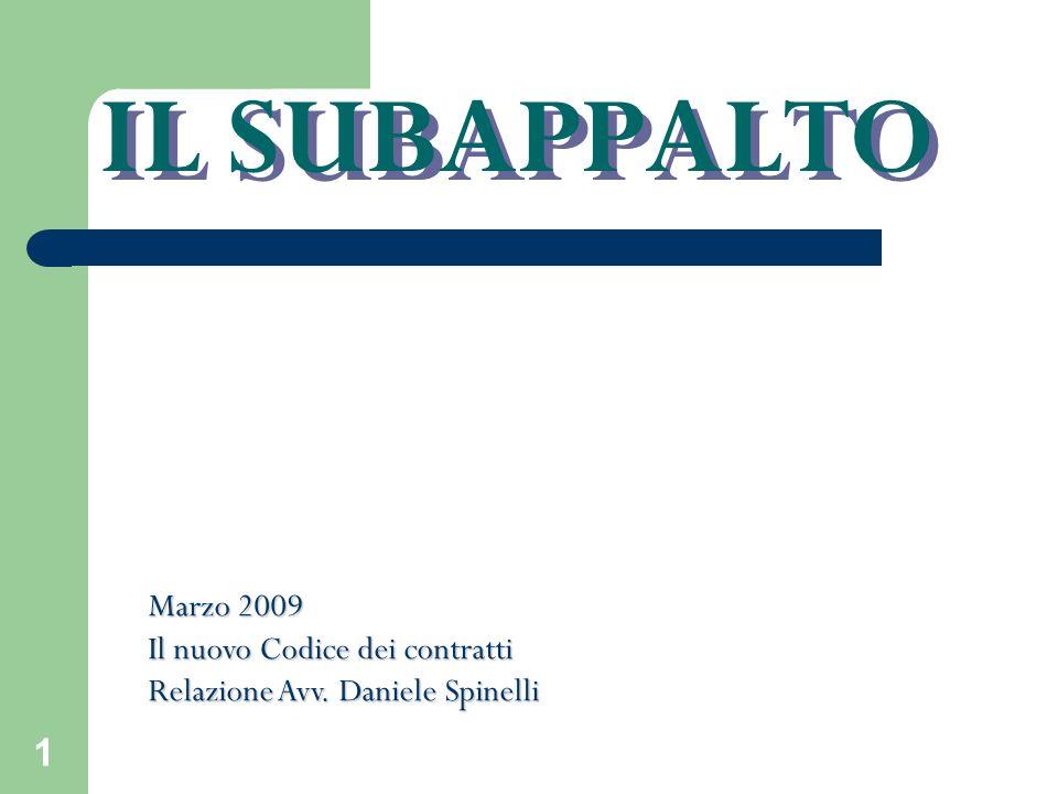 1 IL SUBAPPALTO Marzo 2009 Il nuovo Codice dei contratti Relazione Avv. Daniele Spinelli
