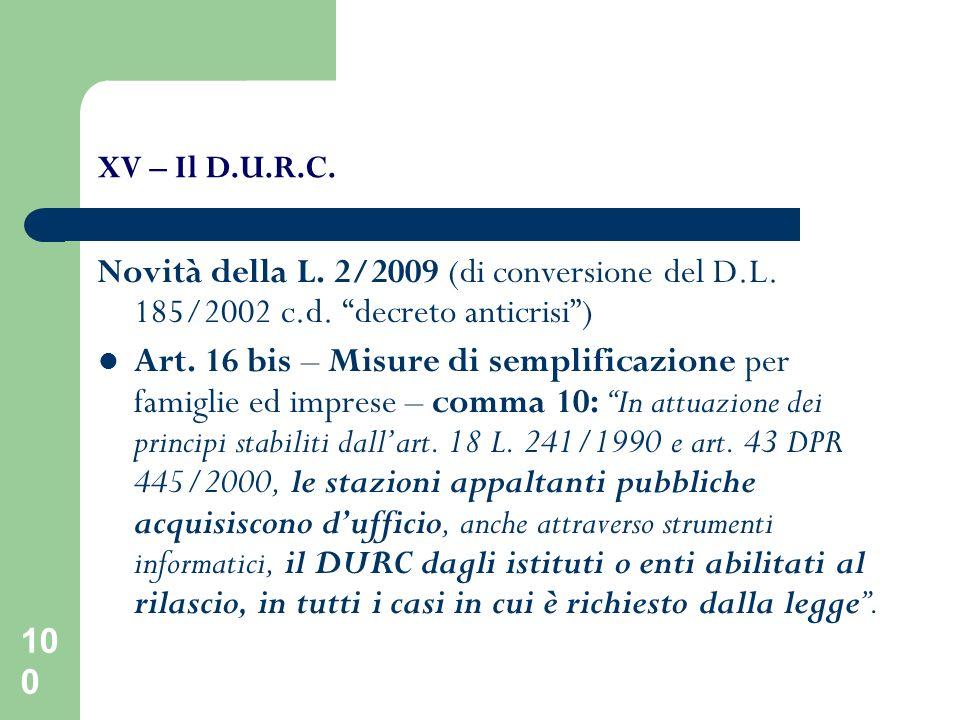 100 XV – Il D.U.R.C. Novità della L. 2/2009 (di conversione del D.L. 185/2002 c.d. decreto anticrisi) Art. 16 bis – Misure di semplificazione per fami