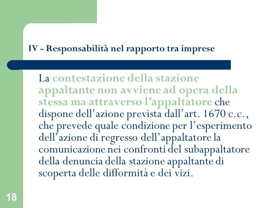 18 IV - Responsabilità nel rapporto tra imprese La contestazione della stazione appaltante non avviene ad opera della stessa ma attraverso lappaltator