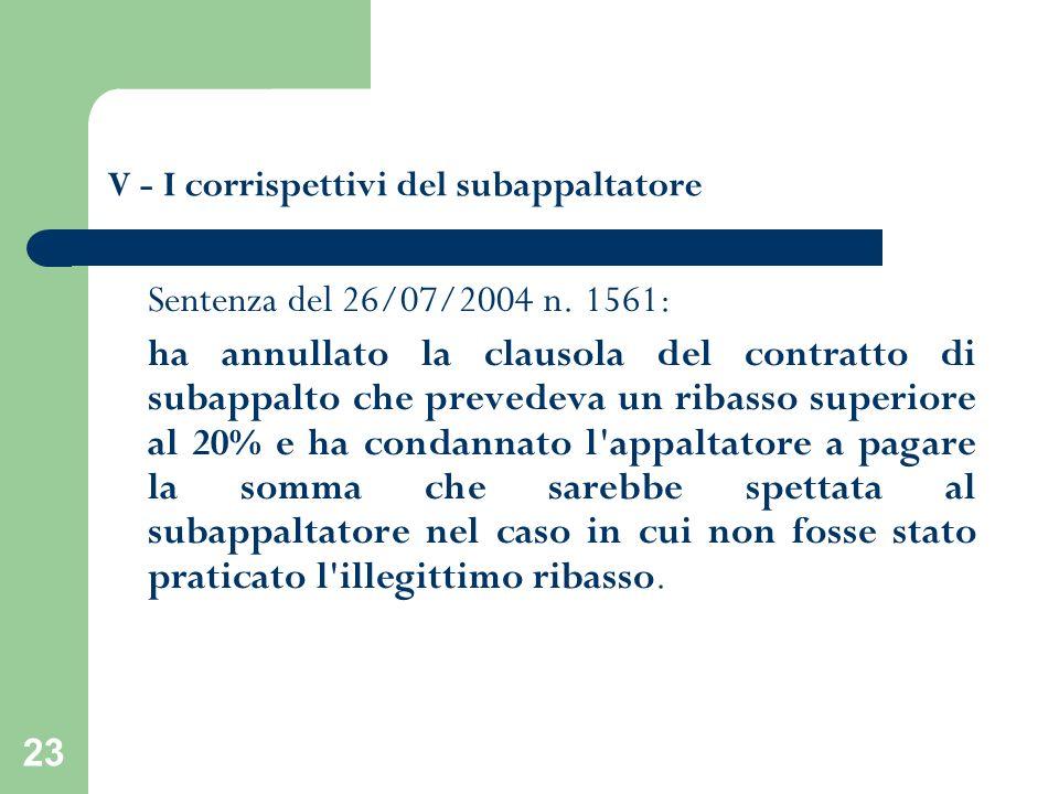 23 V - I corrispettivi del subappaltatore Sentenza del 26/07/2004 n. 1561: ha annullato la clausola del contratto di subappalto che prevedeva un ribas
