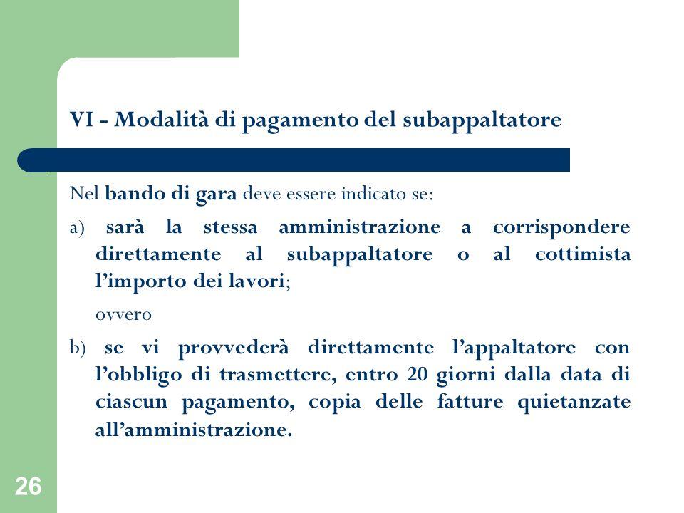 26 VI - Modalità di pagamento del subappaltatore Nel bando di gara deve essere indicato se: a) sarà la stessa amministrazione a corrispondere direttam