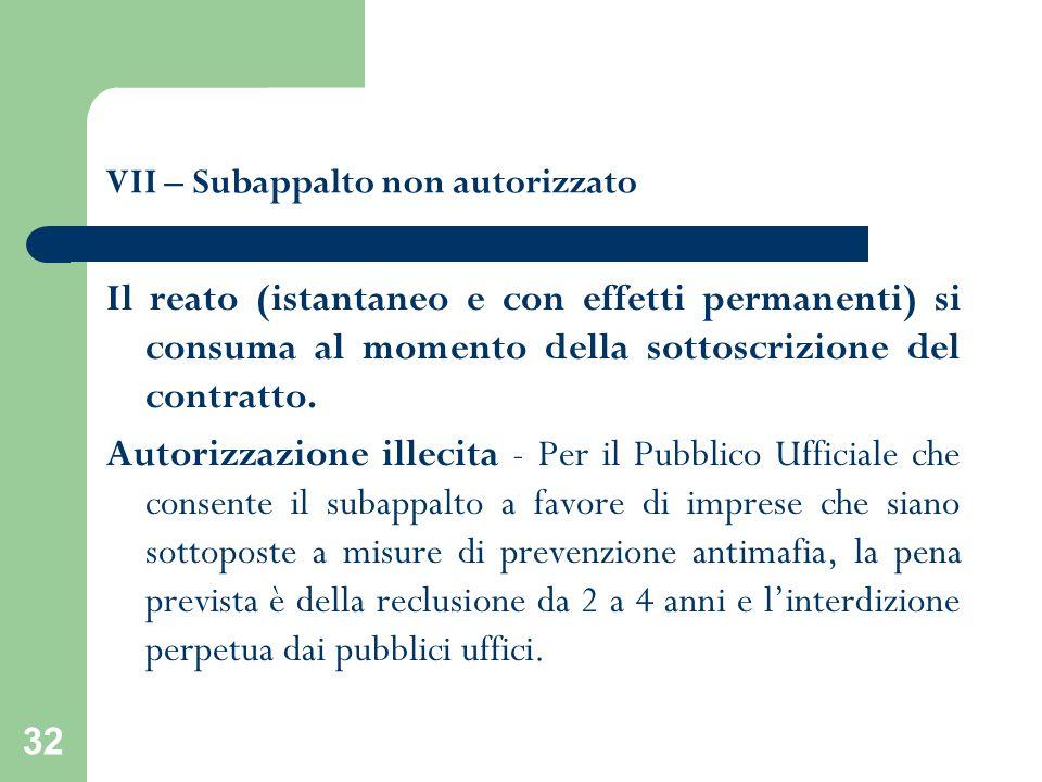 32 VII – Subappalto non autorizzato Il reato (istantaneo e con effetti permanenti) si consuma al momento della sottoscrizione del contratto. Autorizza