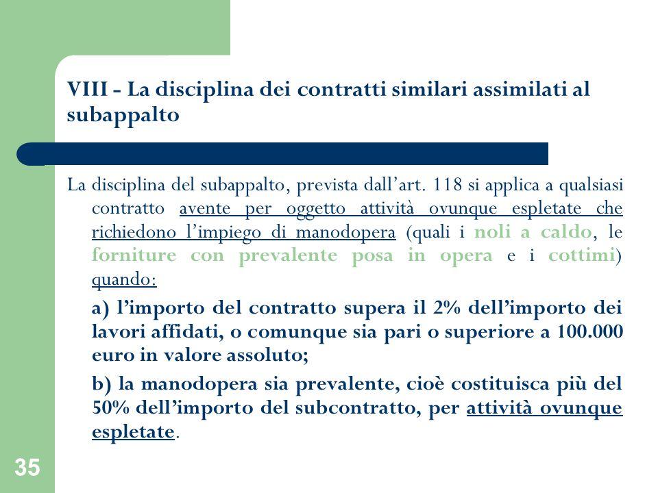 35 VIII - La disciplina dei contratti similari assimilati al subappalto La disciplina del subappalto, prevista dallart. 118 si applica a qualsiasi con