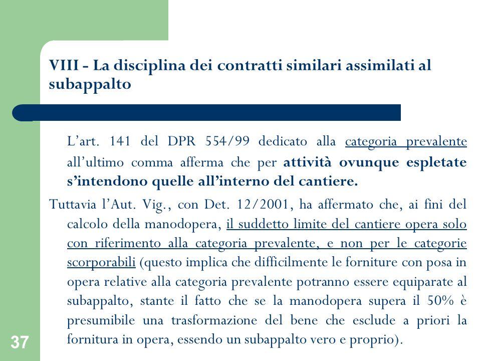 37 VIII - La disciplina dei contratti similari assimilati al subappalto Lart. 141 del DPR 554/99 dedicato alla categoria prevalente allultimo comma af