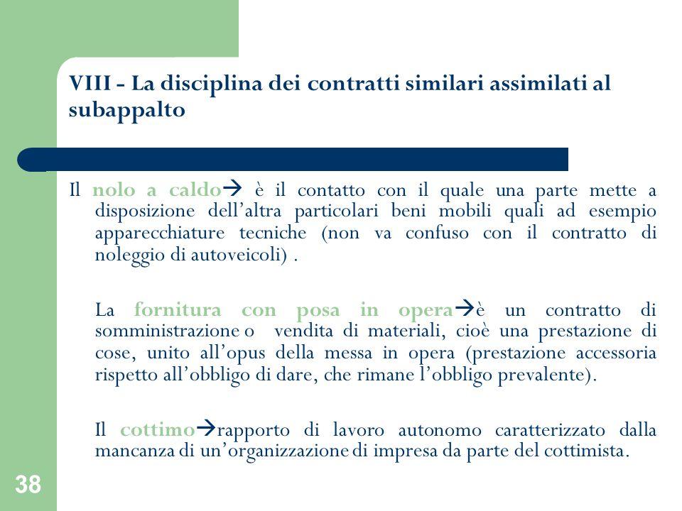38 VIII - La disciplina dei contratti similari assimilati al subappalto Il nolo a caldo è il contatto con il quale una parte mette a disposizione dell