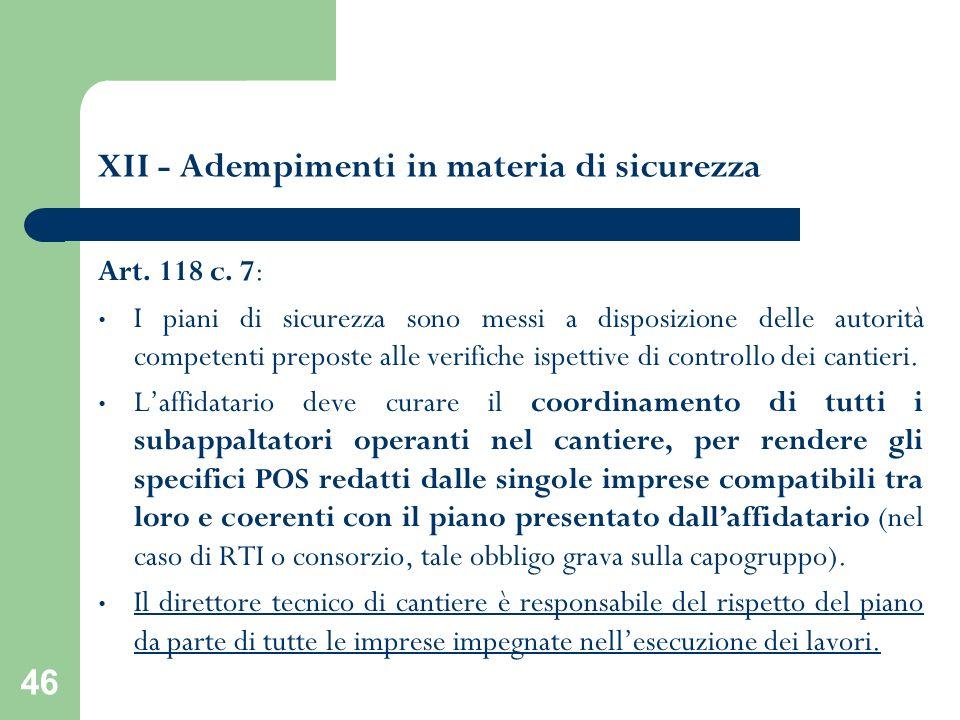46 XII - Adempimenti in materia di sicurezza Art. 118 c. 7: I piani di sicurezza sono messi a disposizione delle autorità competenti preposte alle ver