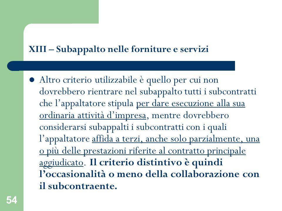 54 XIII – Subappalto nelle forniture e servizi Altro criterio utilizzabile è quello per cui non dovrebbero rientrare nel subappalto tutti i subcontrat