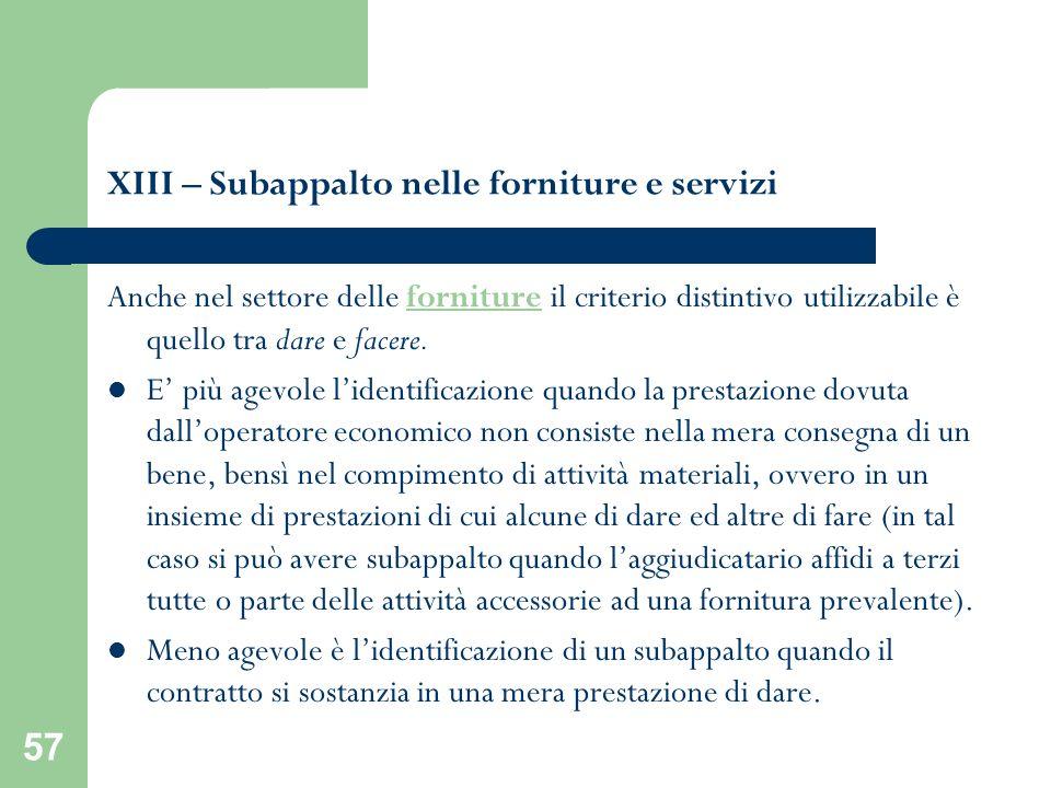 57 XIII – Subappalto nelle forniture e servizi Anche nel settore delle forniture il criterio distintivo utilizzabile è quello tra dare e facere. E più