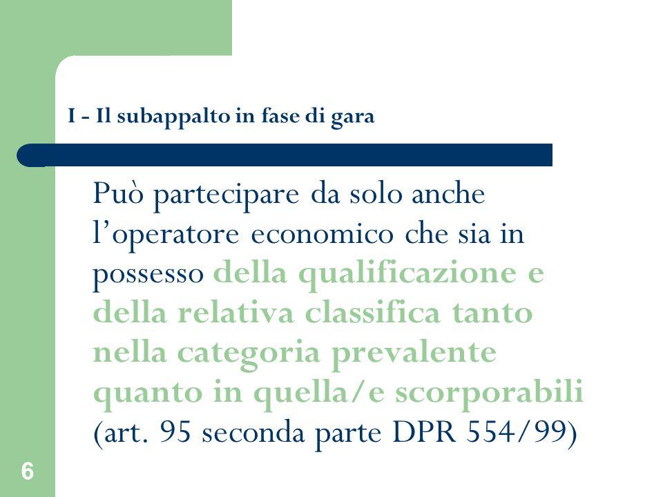 6 I - Il subappalto in fase di gara Può partecipare da solo anche loperatore economico che sia in possesso della qualificazione e della relativa class