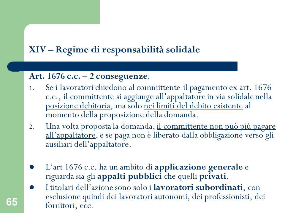 65 XIV – Regime di responsabilità solidale Art. 1676 c.c. – 2 conseguenze: 1. Se i lavoratori chiedono al committente il pagamento ex art. 1676 c.c.,