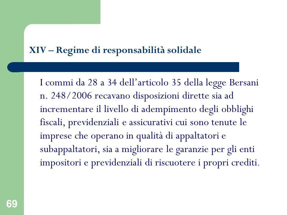 69 XIV – Regime di responsabilità solidale I commi da 28 a 34 dellarticolo 35 della legge Bersani n. 248/2006 recavano disposizioni dirette sia ad inc