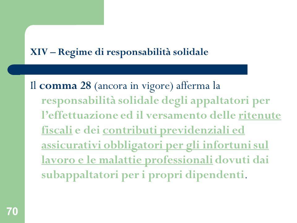 70 XIV – Regime di responsabilità solidale Il comma 28 (ancora in vigore) afferma la responsabilità solidale degli appaltatori per leffettuazione ed i