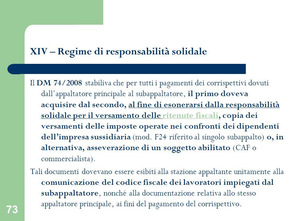 73 XIV – Regime di responsabilità solidale Il DM 74/2008 stabiliva che per tutti i pagamenti dei corrispettivi dovuti dallappaltatore principale al su