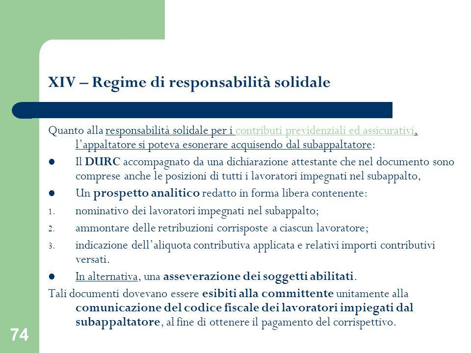 74 XIV – Regime di responsabilità solidale Quanto alla responsabilità solidale per i contributi previdenziali ed assicurativi, lappaltatore si poteva