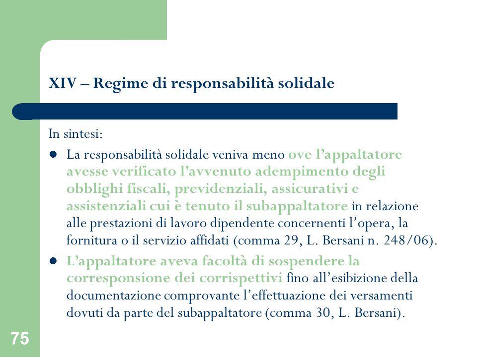 75 XIV – Regime di responsabilità solidale In sintesi: La responsabilità solidale veniva meno ove lappaltatore avesse verificato lavvenuto adempimento