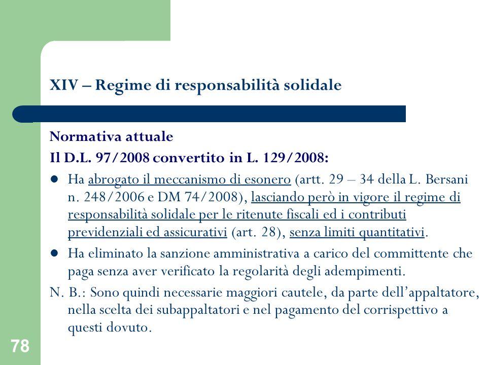 78 XIV – Regime di responsabilità solidale Normativa attuale Il D.L. 97/2008 convertito in L. 129/2008: Ha abrogato il meccanismo di esonero (artt. 29