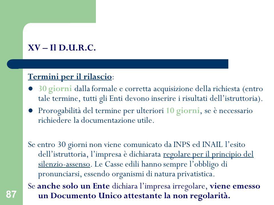87 XV – Il D.U.R.C. Termini per il rilascio: 30 giorni dalla formale e corretta acquisizione della richiesta (entro tale termine, tutti gli Enti devon