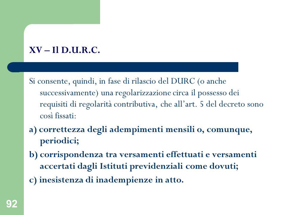 92 XV – Il D.U.R.C. Si consente, quindi, in fase di rilascio del DURC (o anche successivamente) una regolarizzazione circa il possesso dei requisiti d