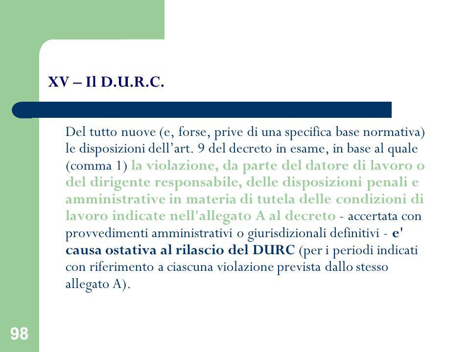 98 XV – Il D.U.R.C. Del tutto nuove (e, forse, prive di una specifica base normativa) le disposizioni dellart. 9 del decreto in esame, in base al qual