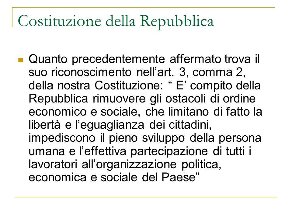 Costituzione della Repubblica Quanto precedentemente affermato trova il suo riconoscimento nellart. 3, comma 2, della nostra Costituzione: E compito d