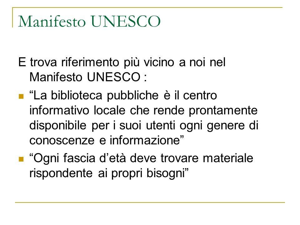 Manifesto UNESCO E trova riferimento più vicino a noi nel Manifesto UNESCO : La biblioteca pubbliche è il centro informativo locale che rende prontame
