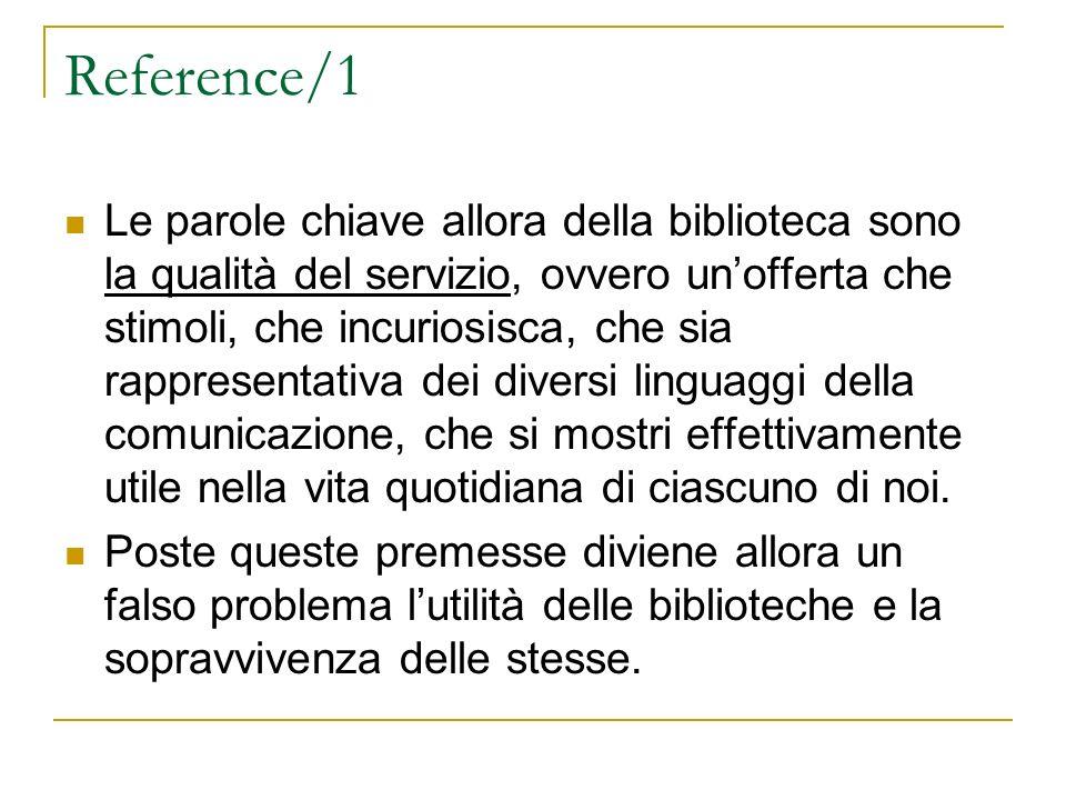 Reference/1 Le parole chiave allora della biblioteca sono la qualità del servizio, ovvero unofferta che stimoli, che incuriosisca, che sia rappresenta