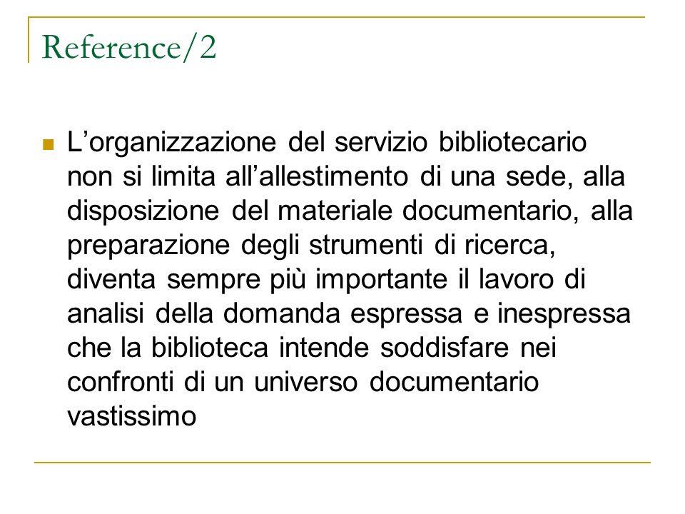 Reference/2 Lorganizzazione del servizio bibliotecario non si limita allallestimento di una sede, alla disposizione del materiale documentario, alla p