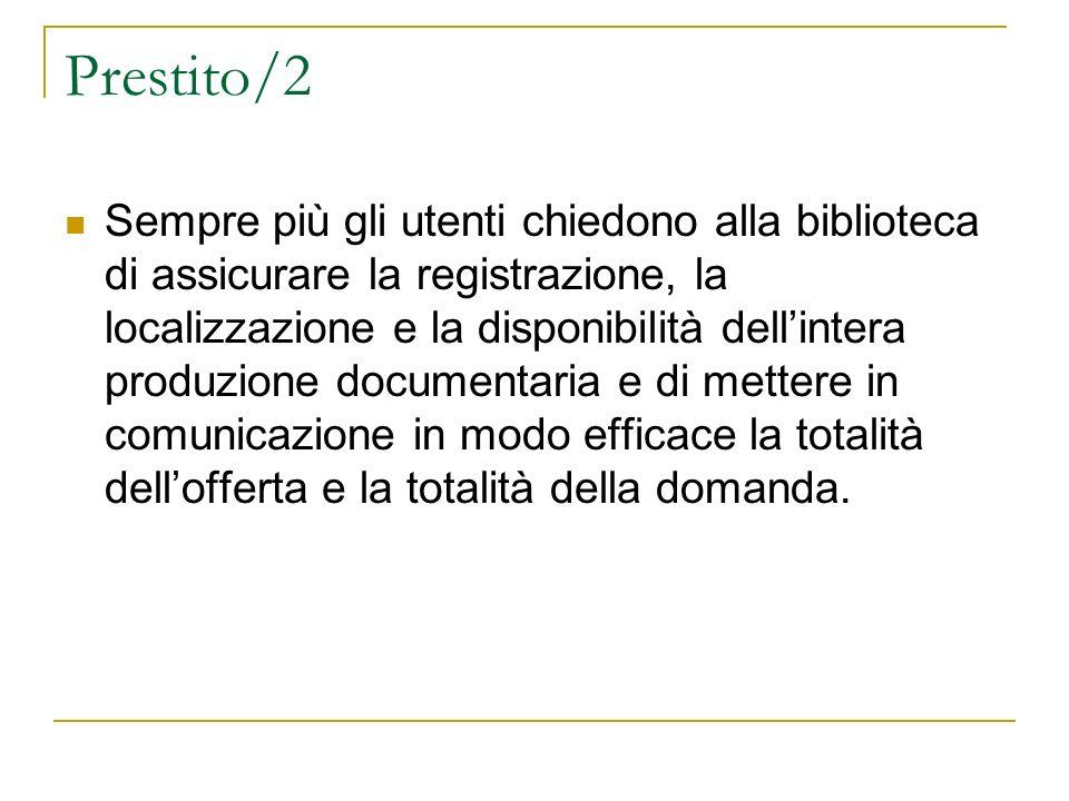 Prestito/2 Sempre più gli utenti chiedono alla biblioteca di assicurare la registrazione, la localizzazione e la disponibilità dellintera produzione d