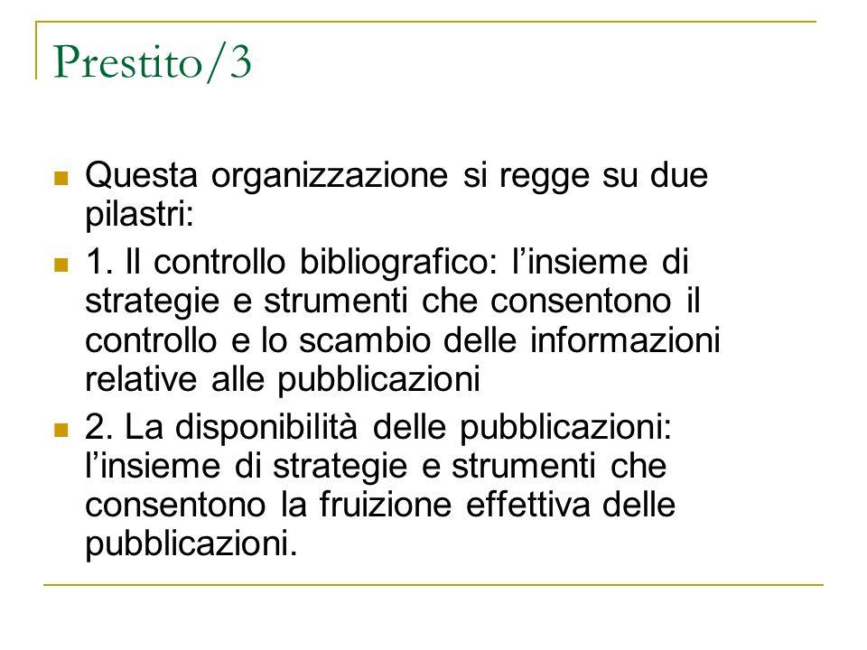 Prestito/3 Questa organizzazione si regge su due pilastri: 1. Il controllo bibliografico: linsieme di strategie e strumenti che consentono il controll