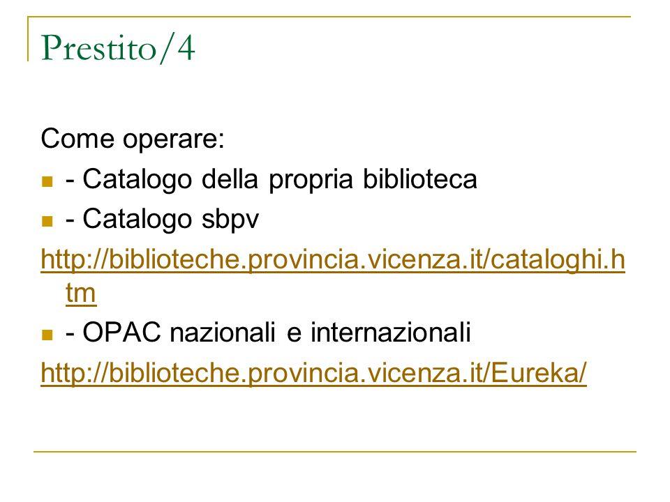 Prestito/4 Come operare: - Catalogo della propria biblioteca - Catalogo sbpv http://biblioteche.provincia.vicenza.it/cataloghi.h tm - OPAC nazionali e