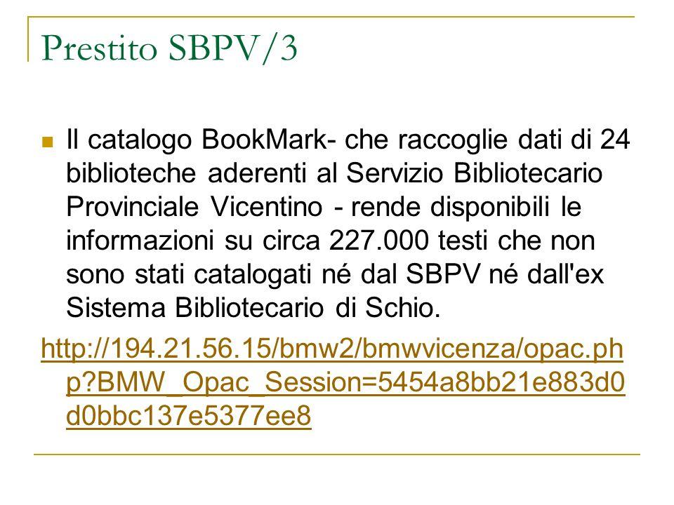Prestito SBPV/3 Il catalogo BookMark- che raccoglie dati di 24 biblioteche aderenti al Servizio Bibliotecario Provinciale Vicentino - rende disponibil