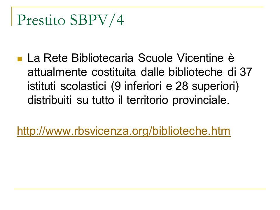 Prestito SBPV/4 La Rete Bibliotecaria Scuole Vicentine è attualmente costituita dalle biblioteche di 37 istituti scolastici (9 inferiori e 28 superior
