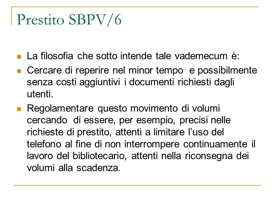 Prestito SBPV/6 La filosofia che sotto intende tale vademecum è: Cercare di reperire nel minor tempo e possibilmente senza costi aggiuntivi i document
