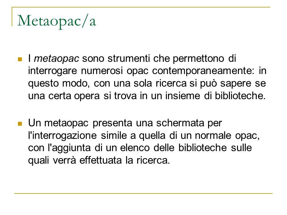Metaopac/a I metaopac sono strumenti che permettono di interrogare numerosi opac contemporaneamente: in questo modo, con una sola ricerca si può saper