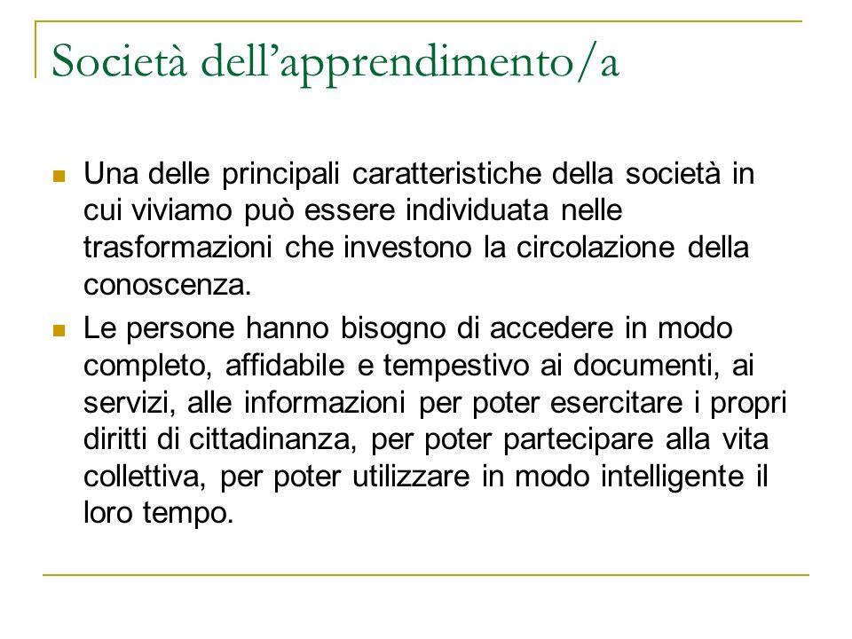 Informazioni di comunità/1 Abbiamo visto come laccesso allinformazione e alla conoscenza è, dunque, un servizio di rilevanza primaria, dovuto a tutti i cittadini.