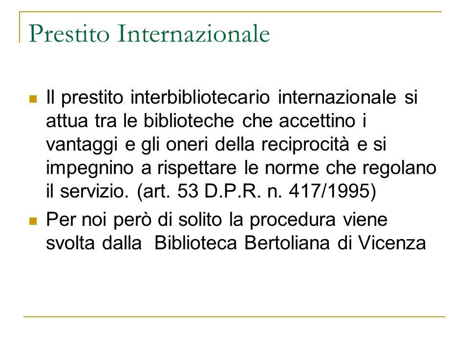 Prestito Internazionale Il prestito interbibliotecario internazionale si attua tra le biblioteche che accettino i vantaggi e gli oneri della reciproci