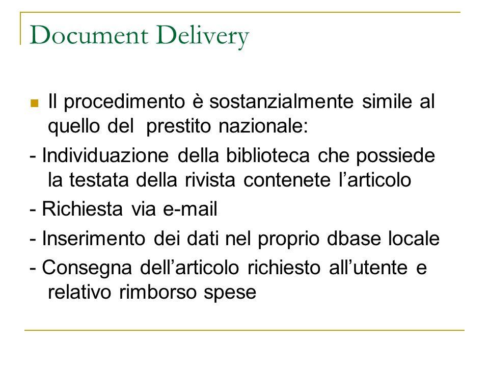 Document Delivery Il procedimento è sostanzialmente simile al quello del prestito nazionale: - Individuazione della biblioteca che possiede la testata