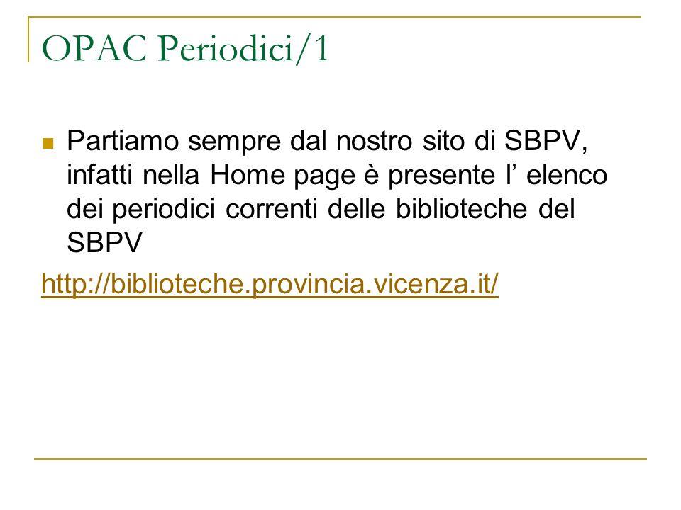 OPAC Periodici/1 Partiamo sempre dal nostro sito di SBPV, infatti nella Home page è presente l elenco dei periodici correnti delle biblioteche del SBP
