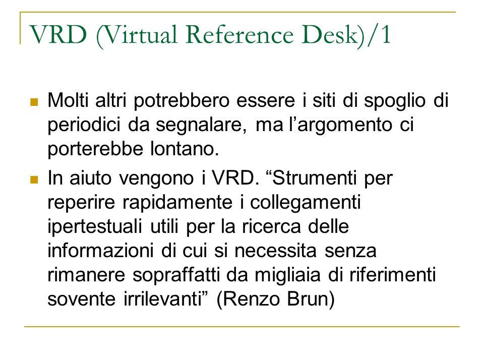 VRD (Virtual Reference Desk)/1 Molti altri potrebbero essere i siti di spoglio di periodici da segnalare, ma largomento ci porterebbe lontano. In aiut