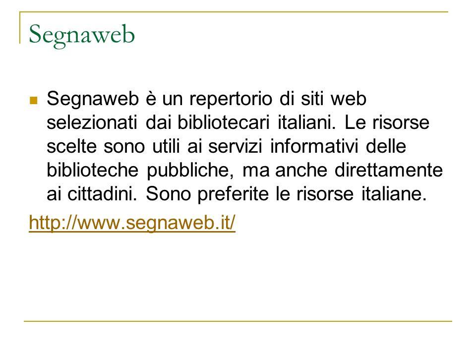 Segnaweb Segnaweb è un repertorio di siti web selezionati dai bibliotecari italiani. Le risorse scelte sono utili ai servizi informativi delle bibliot