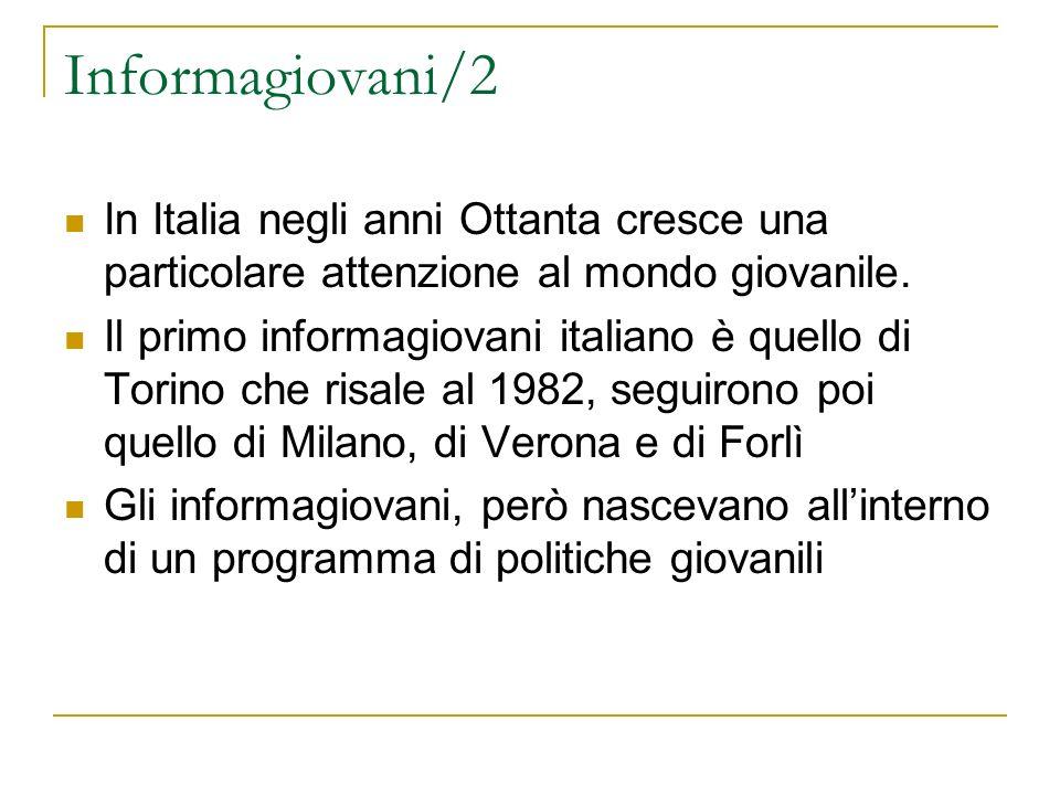 Informagiovani/2 In Italia negli anni Ottanta cresce una particolare attenzione al mondo giovanile. Il primo informagiovani italiano è quello di Torin