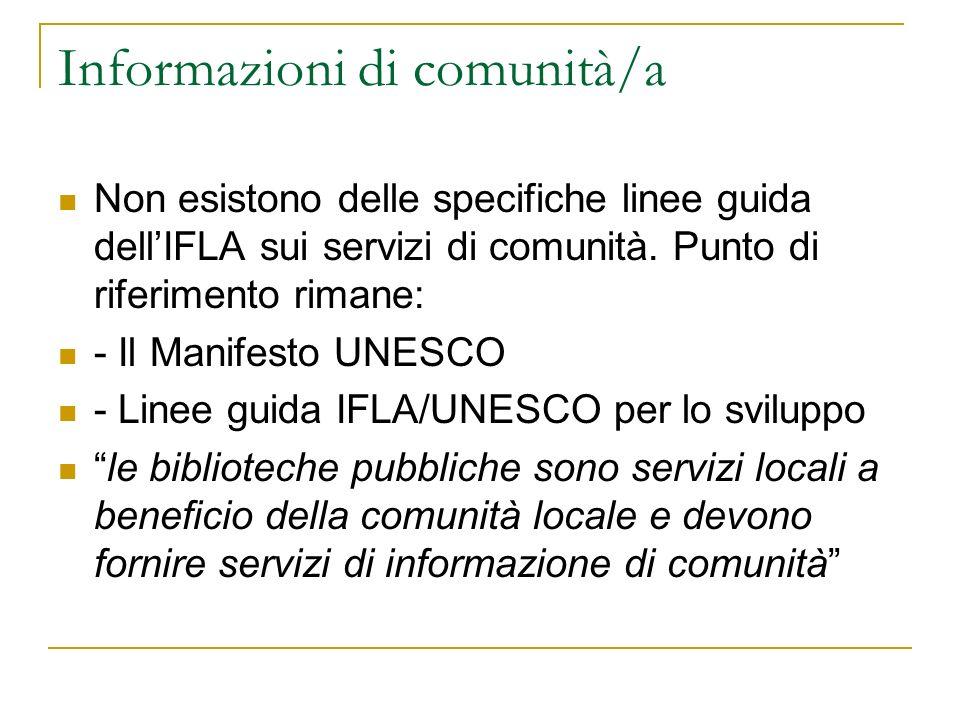 Informazioni di comunità/a Non esistono delle specifiche linee guida dellIFLA sui servizi di comunità. Punto di riferimento rimane: - Il Manifesto UNE