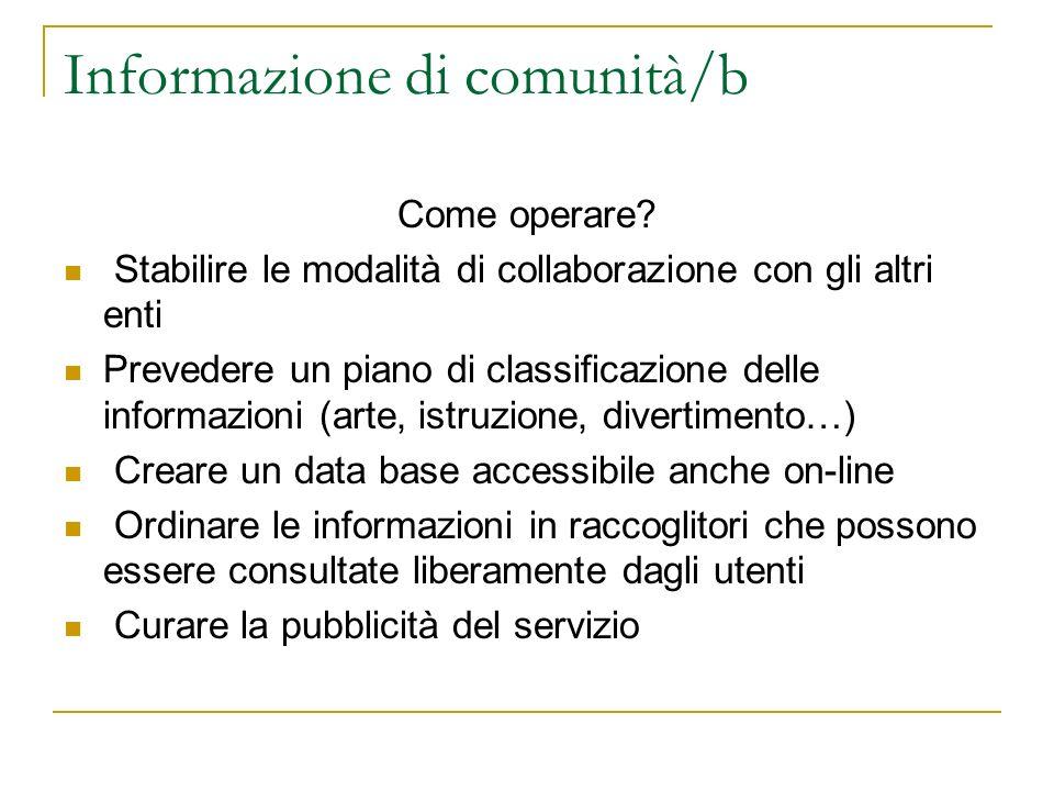 Informazione di comunità/b Come operare? Stabilire le modalità di collaborazione con gli altri enti Prevedere un piano di classificazione delle inform