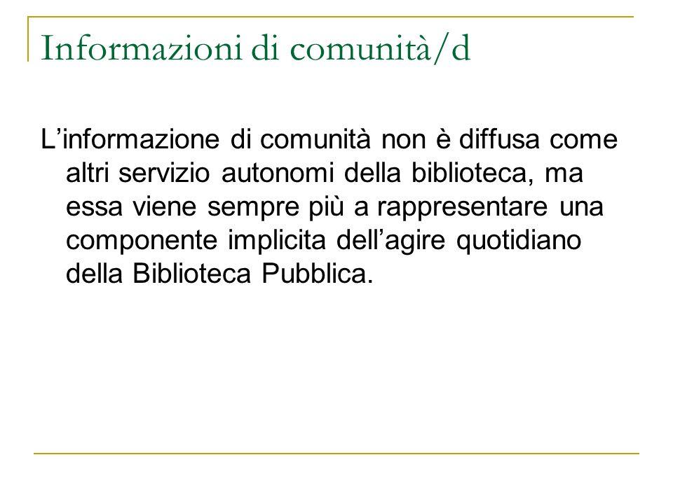 Informazioni di comunità/d Linformazione di comunità non è diffusa come altri servizio autonomi della biblioteca, ma essa viene sempre più a rappresen