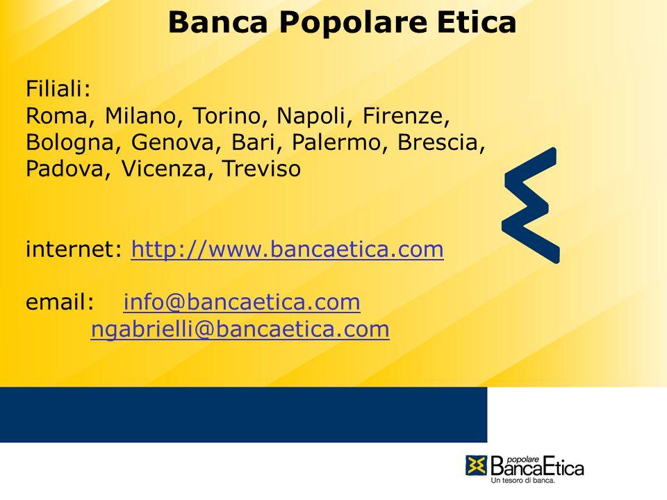 lunedì 1 febbraio 2010 Banca Popolare Etica Filiali: Roma, Milano, Torino, Napoli, Firenze, Bologna, Genova, Bari, Palermo, Brescia, Padova, Vicenza,